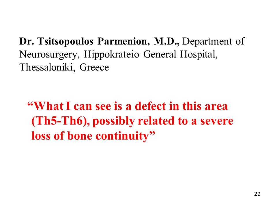 "29 Dr. Tsitsopoulos Parmenion, M.D., Department of Neurosurgery, Hippokrateio General Hospital, Thessaloniki, Greece ""What I can see is a defect in th"