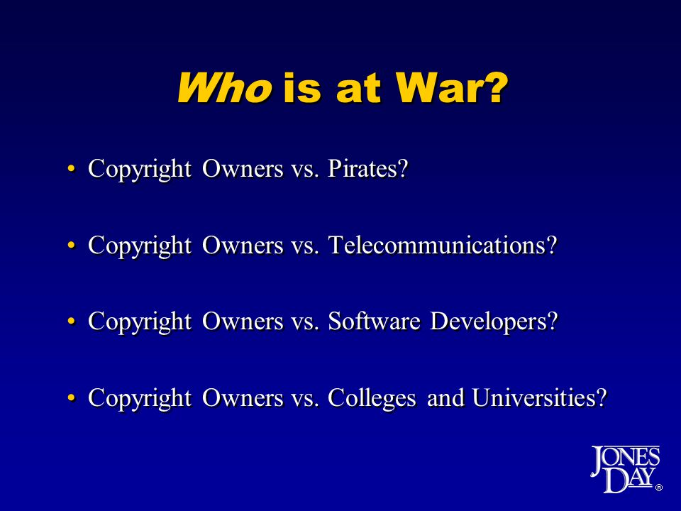  Who is at War. Copyright Owners vs. Pirates. Copyright Owners vs.