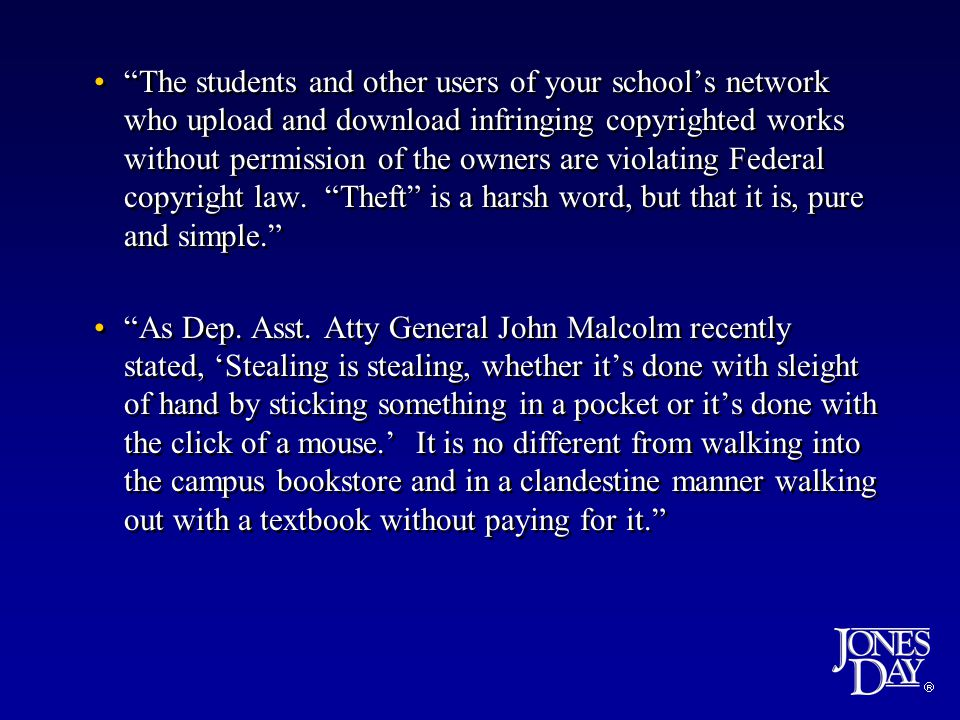  The students and other users of your school's network who upload and download infringing copyrighted works without permission of the owners are violating Federal copyright law.
