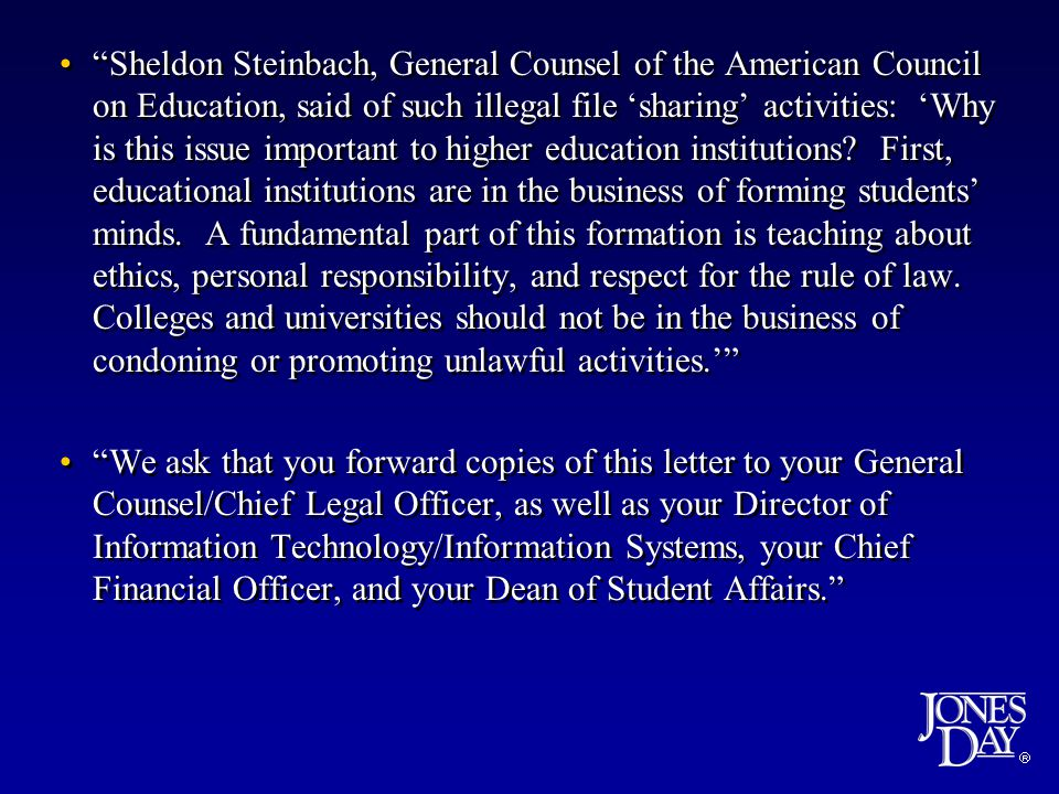  Sheldon Steinbach, General Counsel of the American Council on Education, said of such illegal file 'sharing' activities: 'Why is this issue important to higher education institutions.