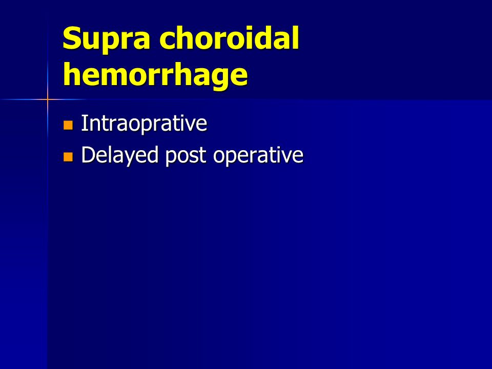 Supra choroidal hemorrhage Intraoprative Intraoprative Delayed post operative Delayed post operative
