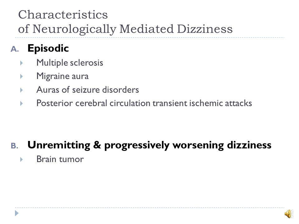 Characteristics of Neurologically Mediated Dizziness A.