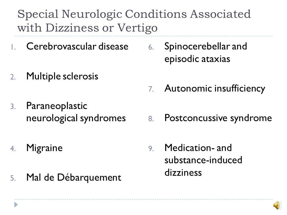 Special Neurologic Conditions Associated with Dizziness or Vertigo 1.