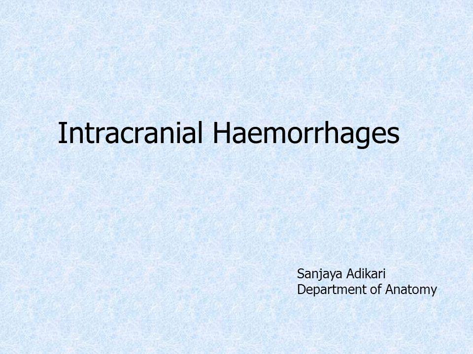 Intracranial Haemorrhages Sanjaya Adikari Department of Anatomy