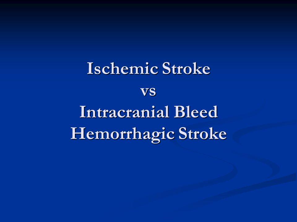 Ischemic Stroke vs Intracranial Bleed Hemorrhagic Stroke