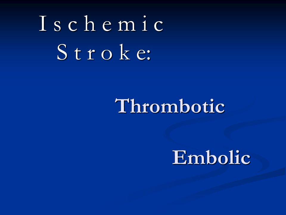 Thrombotic Embolic I s c h e m i c S t r o k e: S t r o k e: