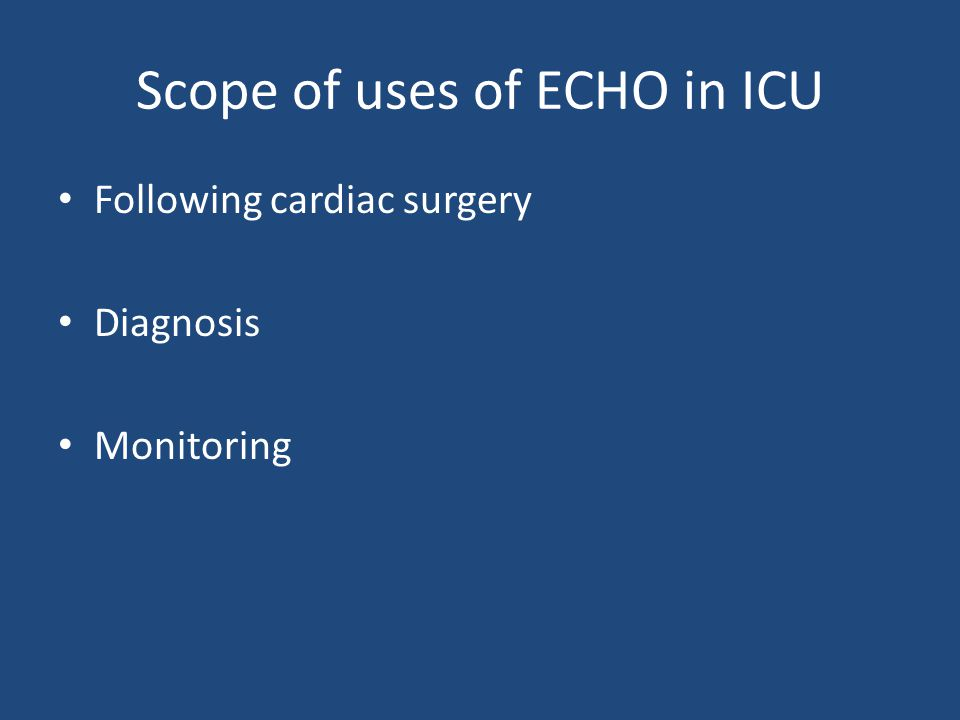 Scope of uses of ECHO in ICU Following cardiac surgery Diagnosis Monitoring