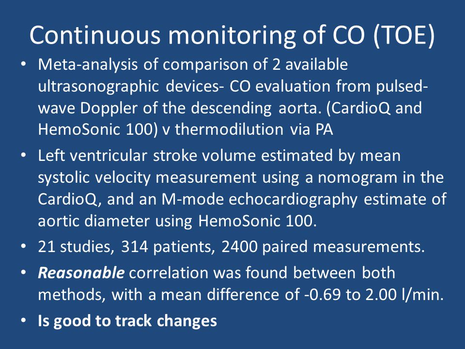 Continuous monitoring of CO (TOE) Meta-analysis of comparison of 2 available ultrasonographic devices- CO evaluation from pulsed- wave Doppler of the descending aorta.