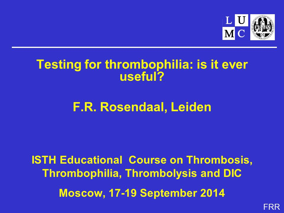FRR Testing for thrombophilia: is it ever useful. F.R.