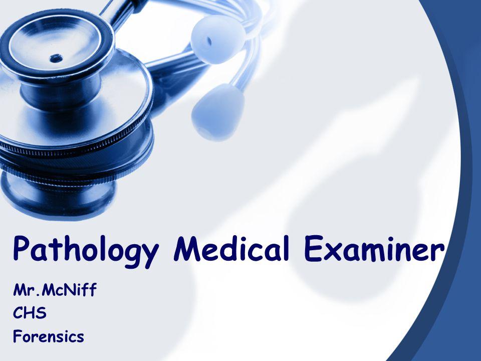 Pathology Medical Examiner Mr.McNiff CHS Forensics