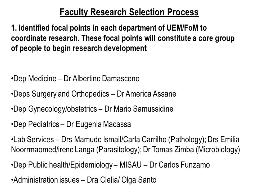 Faculty Research Selection Process 1. Identified focal points in each department of UEM/FoM to coordinate research. These focal points will constitute