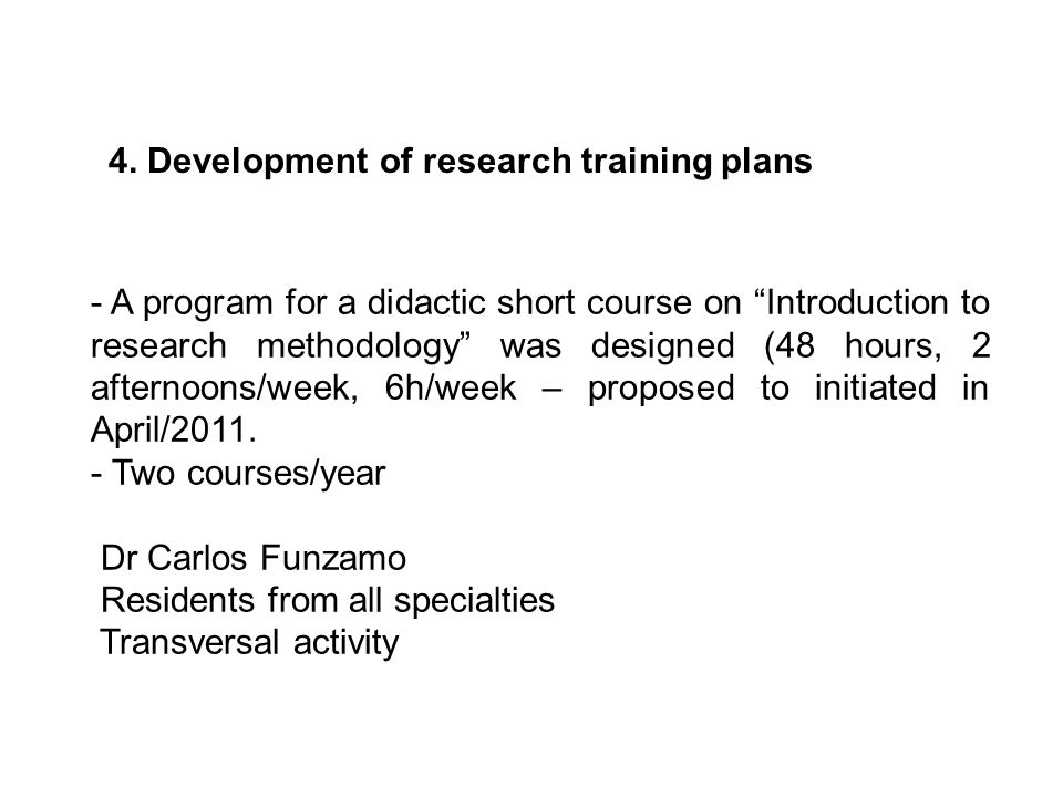 "- A program for a didactic short course on ""Introduction to research methodology"" was designed (48 hours, 2 afternoons/week, 6h/week – proposed to ini"