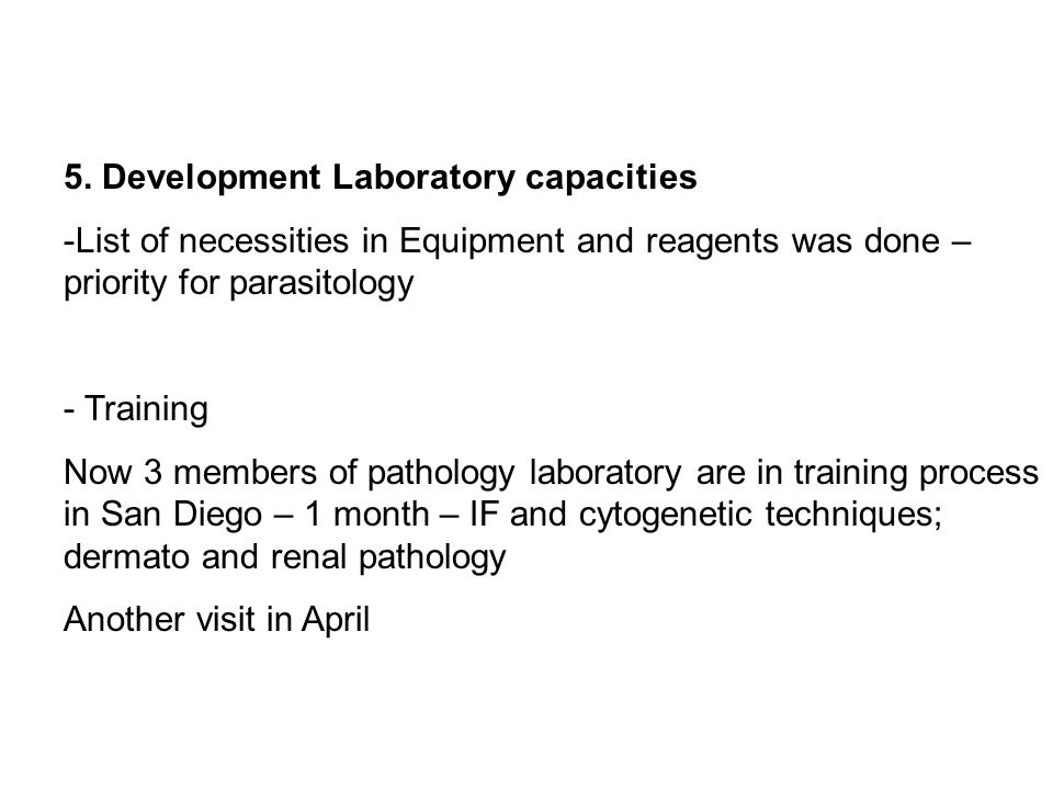 5. Development Laboratory capacities -List of necessities in Equipment and reagents was done – priority for parasitology - Training Now 3 members of p