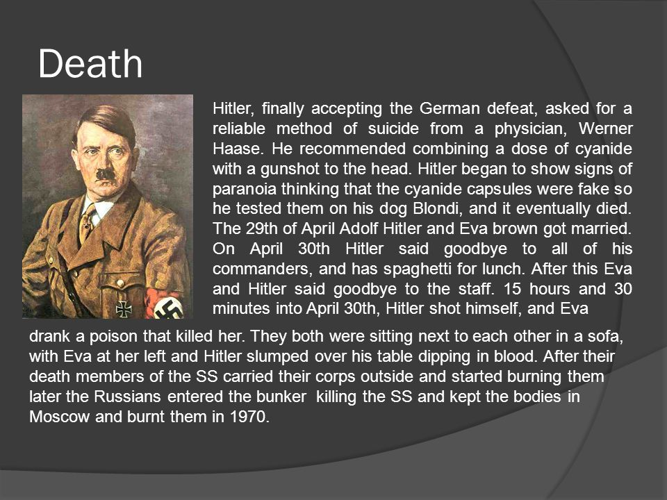 Death Hitler, finally accepting the German defeat, asked for a reliable method of suicide from a physician, Werner Haase. He recommended combining a d