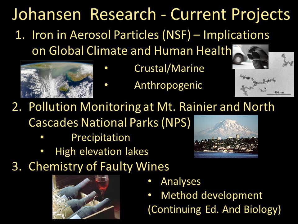 2.Pollution Monitoring at Mt. Rainier and North Cascades National Parks (NPS) Precipitation High elevation lakes 1.Iron in Aerosol Particles (NSF) – I