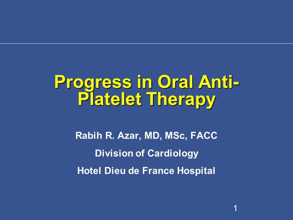 Progress in Oral Anti- Platelet Therapy Rabih R.