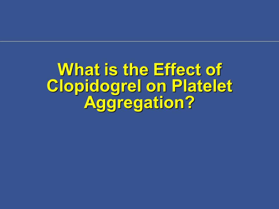 What is the Effect of Clopidogrel on Platelet Aggregation?