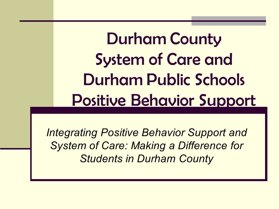 Durham County System of Care Helping Families Help their Children Succeed in Home, School and Community