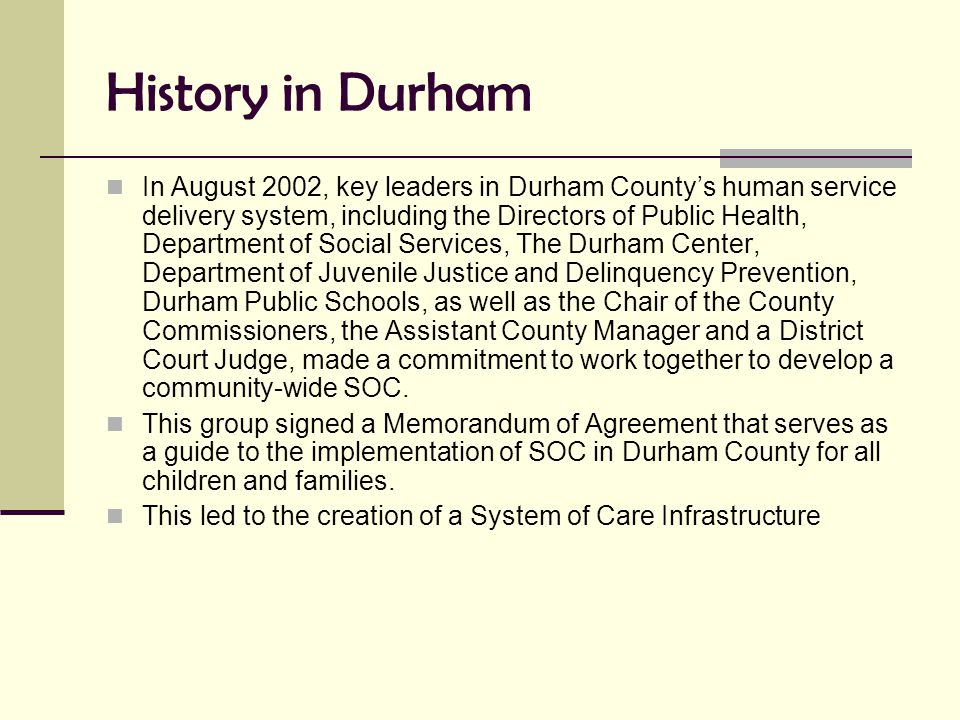 History in Durham In August 2002, key leaders in Durham County's human service delivery system, including the Directors of Public Health, Department o