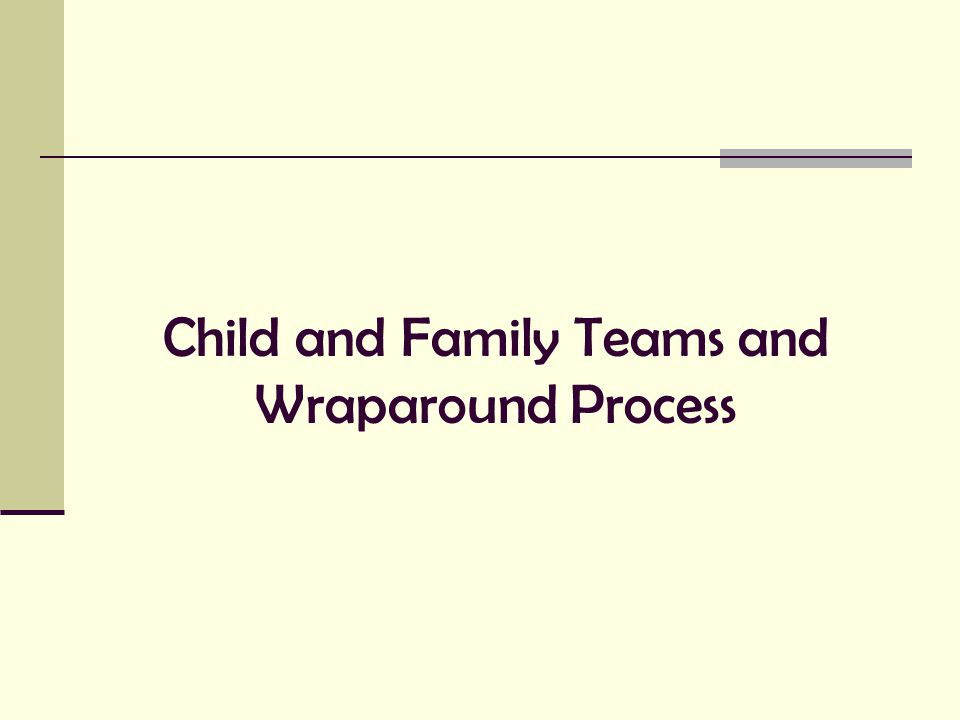 Child and Family Teams and Wraparound Process