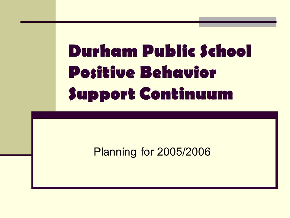 Durham Public School Positive Behavior Support Continuum Planning for 2005/2006