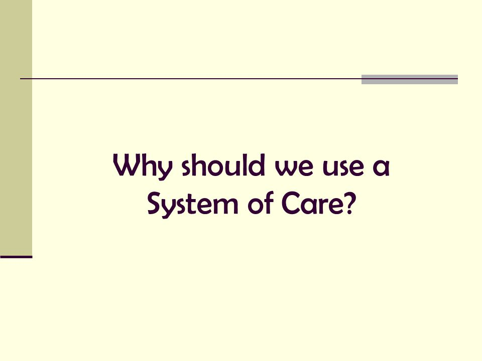 Why should we use a System of Care?