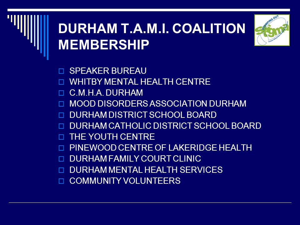 DURHAM T.A.M.I. COALITION MEMBERSHIP  SPEAKER BUREAU  WHITBY MENTAL HEALTH CENTRE  C.M.H.A.