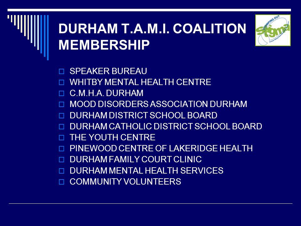DURHAM T.A.M.I. COALITION MEMBERSHIP  SPEAKER BUREAU  WHITBY MENTAL HEALTH CENTRE  C.M.H.A.