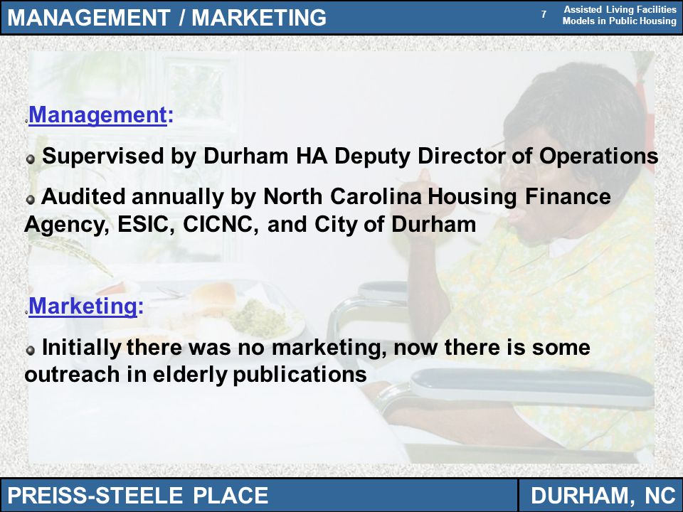 Assisted Living Facilities Models in Public Housing 7 MANAGEMENT / MARKETING Management: Supervised by Durham HA Deputy Director of Operations Audited