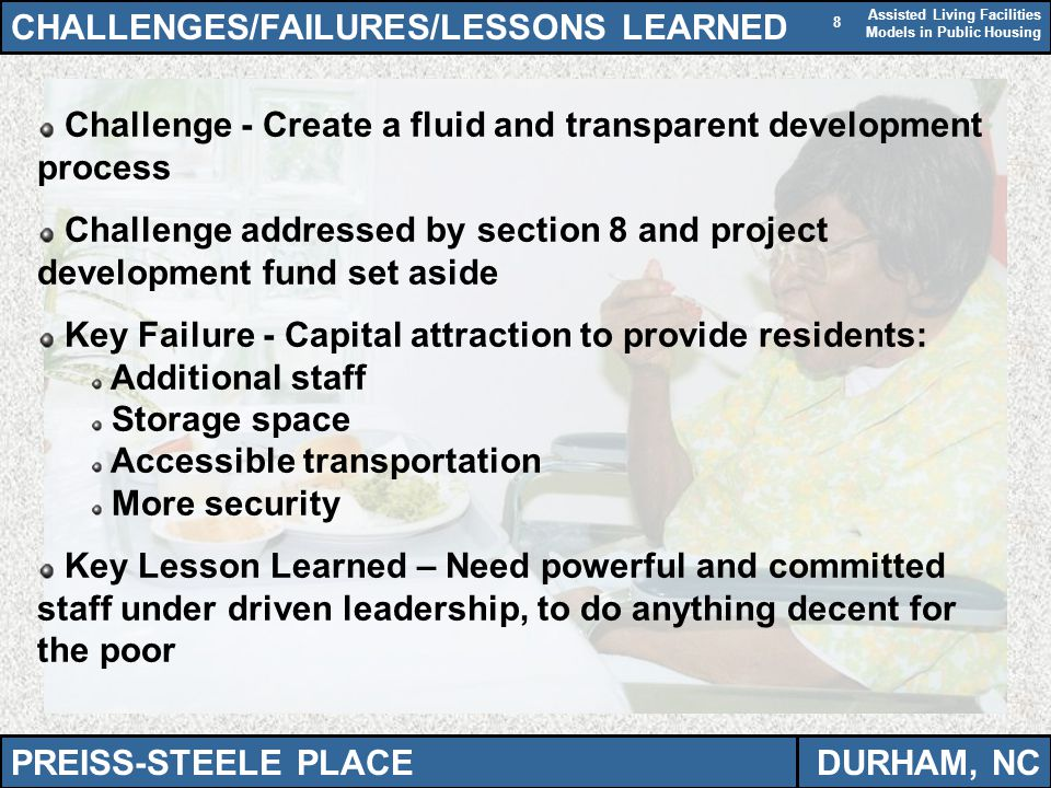 Assisted Living Facilities Models in Public Housing 8 CHALLENGES/FAILURES/LESSONS LEARNED PREISS-STEELE PLACEDURHAM, NC Challenge - Create a fluid and