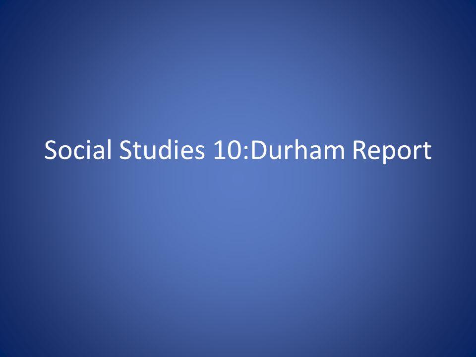 Social Studies 10:Durham Report