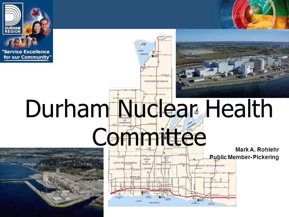 Durham Nuclear Health Committee Mark A. Rohlehr Public Member- Pickering
