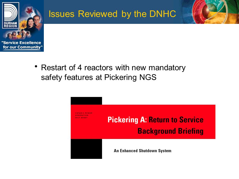 Issues Reviewed by the DNHC Restart of 4 reactors with new mandatory safety features at Pickering NGS