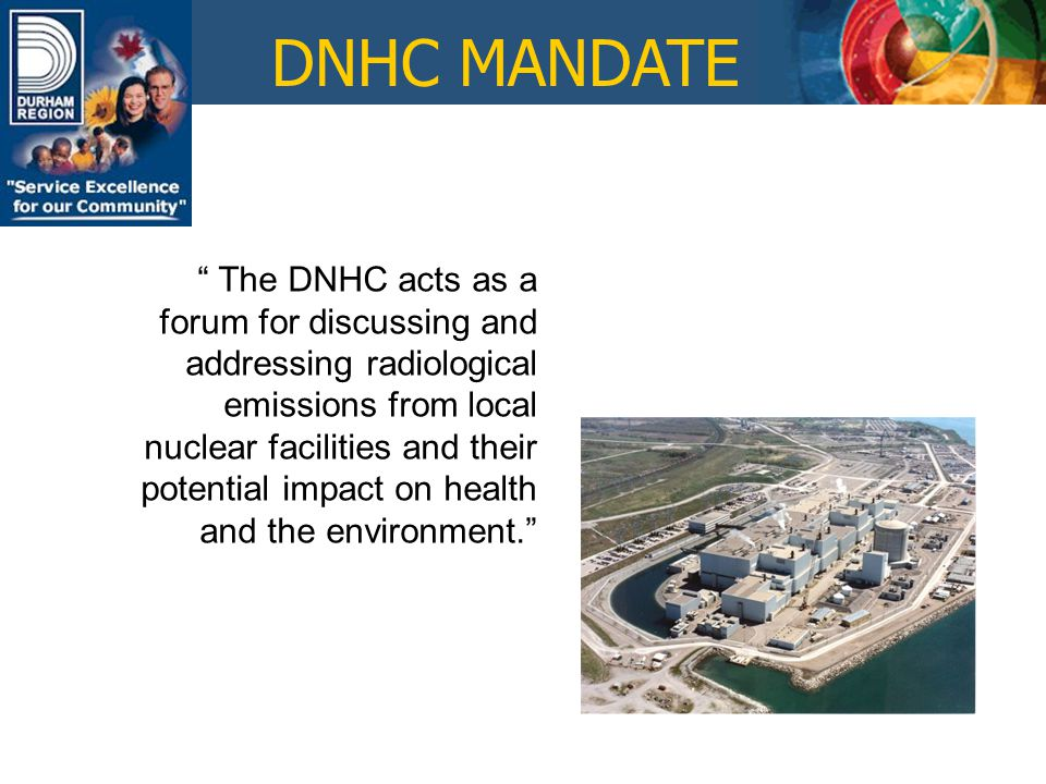 DNHC CREATION In 1992, Ontario's Environmental Assessment Advisory Committee recommended the Durham Nuclear Health Committee be established.