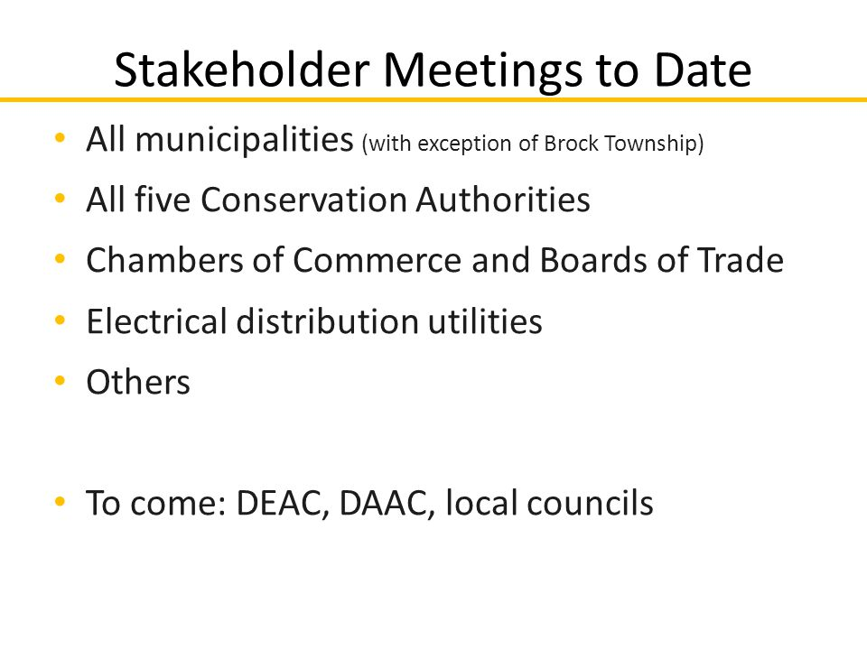 All municipalities (with exception of Brock Township) All five Conservation Authorities Chambers of Commerce and Boards of Trade Electrical distributi