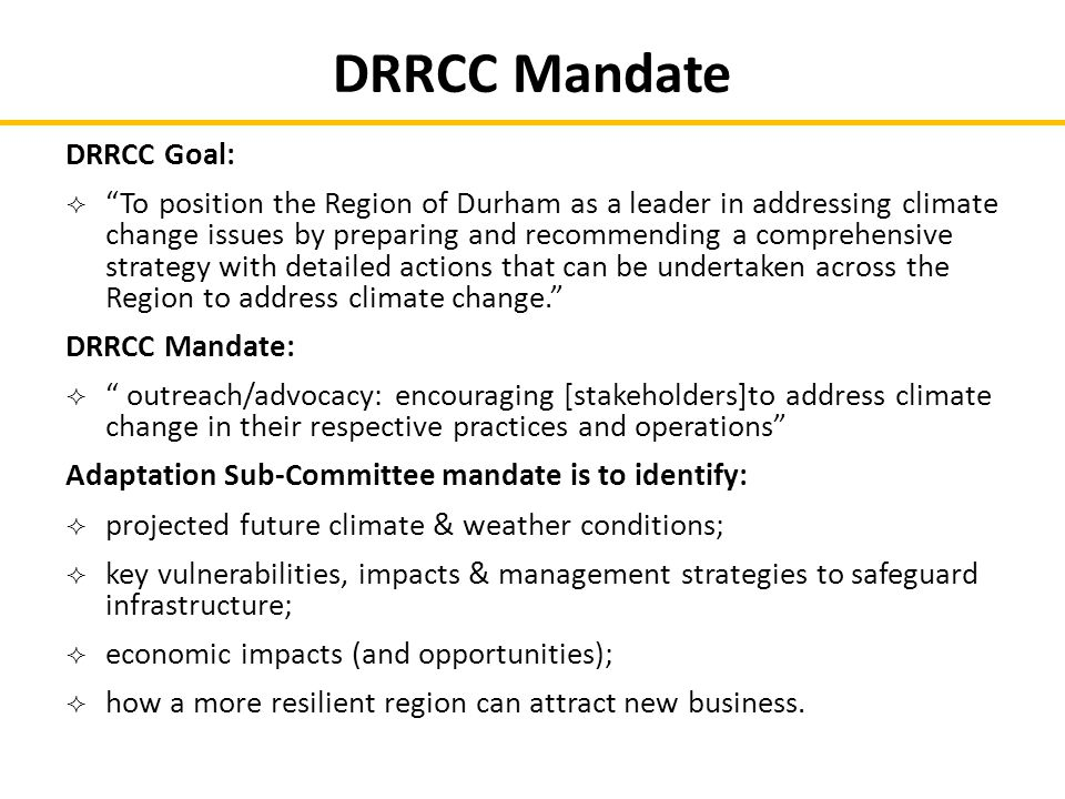 "DRRCC Goal:  ""To position the Region of Durham as a leader in addressing climate change issues by preparing and recommending a comprehensive strategy"