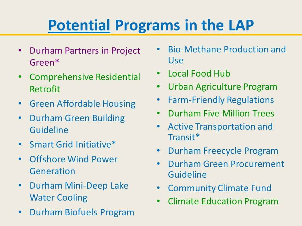 Potential Programs in the LAP Durham Partners in Project Green* Comprehensive Residential Retrofit Green Affordable Housing Durham Green Building Guid