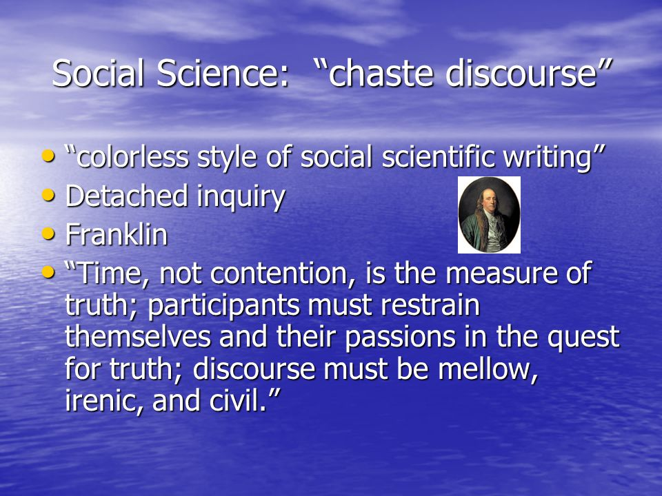 Social Science Evidence Evidence Self-denial, detachment, self-restraint Self-denial, detachment, self-restraint Removes personal bias Removes personal bias Skepticism toward any and all firm beliefs Skepticism toward any and all firm beliefs
