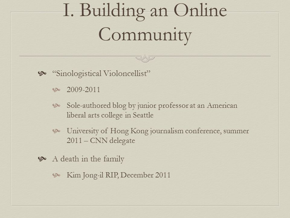 """I. Building an Online Community  """"Sinologistical Violoncellist""""  2009-2011  Sole-authored blog by junior professor at an American liberal arts coll"""