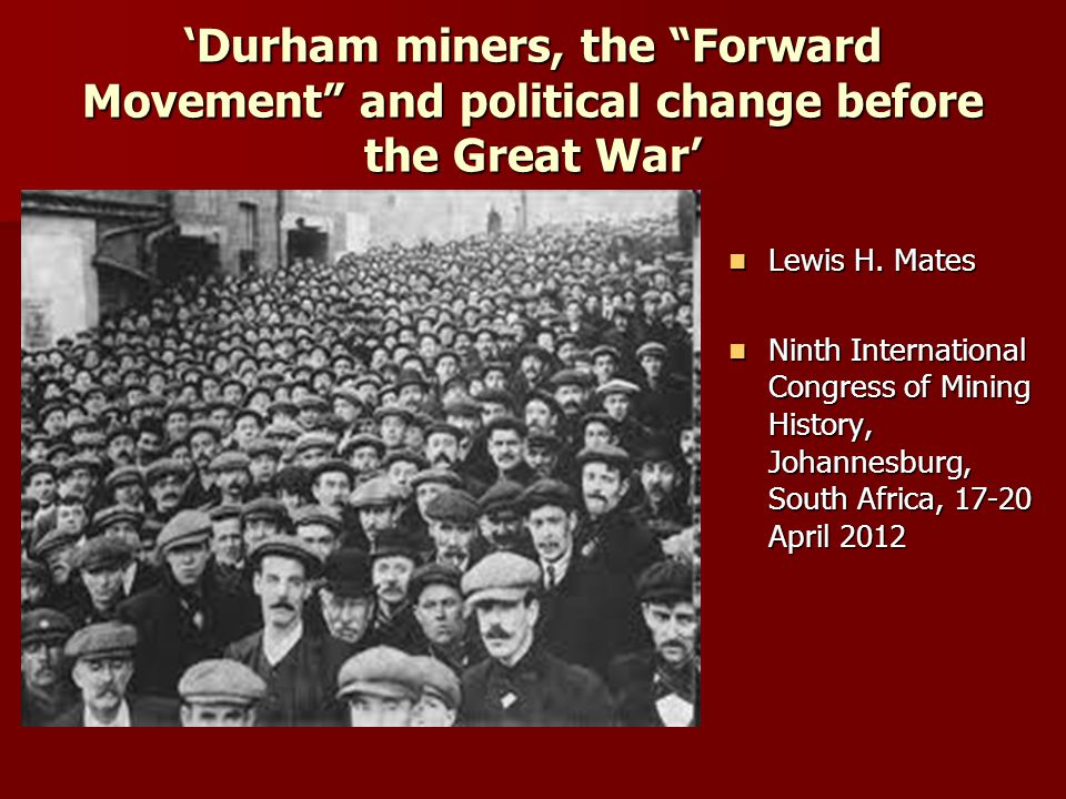 'Durham miners, the Forward Movement and political change before the Great War' Lewis H.