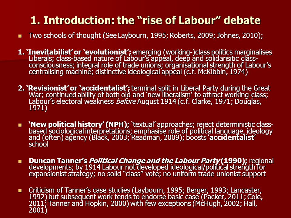 """1. Introduction: the """"rise of Labour"""" debate Two schools of thought (See Laybourn, 1995; Roberts, 2009; Johnes, 2010); Two schools of thought (See Lay"""