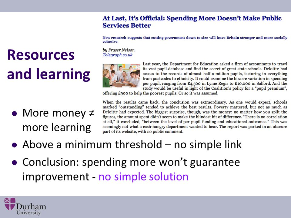 Resources and learning Above a minimum threshold – no simple link Conclusion: spending more won't guarantee improvement - no simple solution More money ≠ more learning