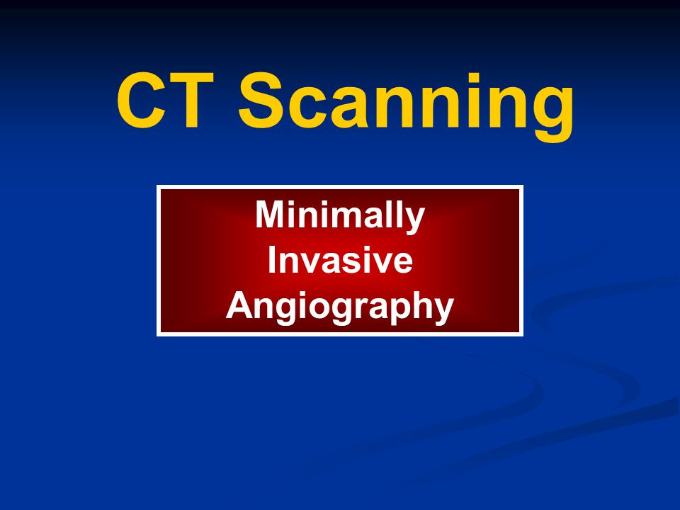 CT Scanning Minimally Invasive Angiography
