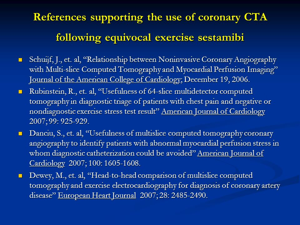 "References supporting the use of coronary CTA following equivocal exercise sestamibi Schuijf, J., et. al, ""Relationship between Noninvasive Coronary A"