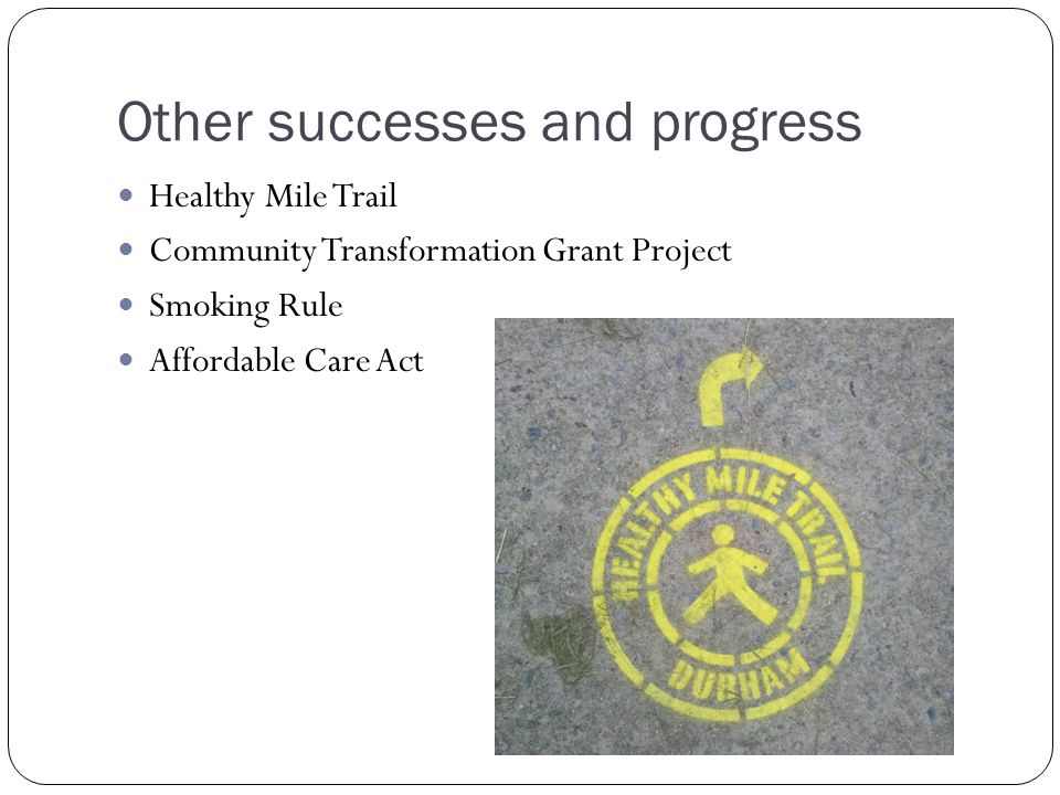 Other successes and progress Healthy Mile Trail Community Transformation Grant Project Smoking Rule Affordable Care Act
