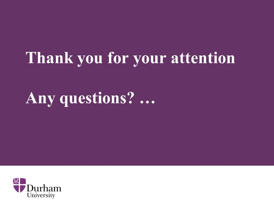 Thank you for your attention Any questions …
