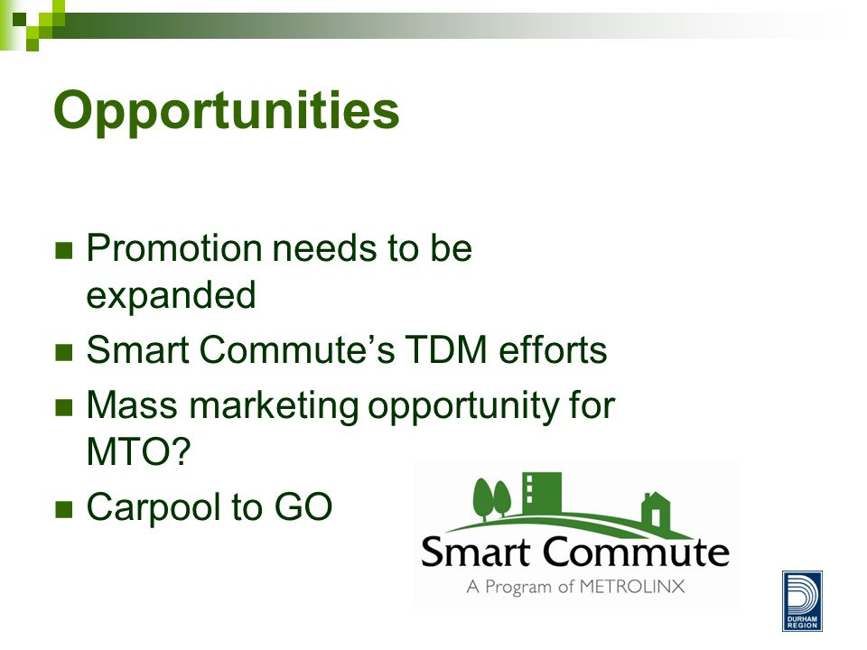 Opportunities Promotion needs to be expanded Smart Commute's TDM efforts Mass marketing opportunity for MTO.