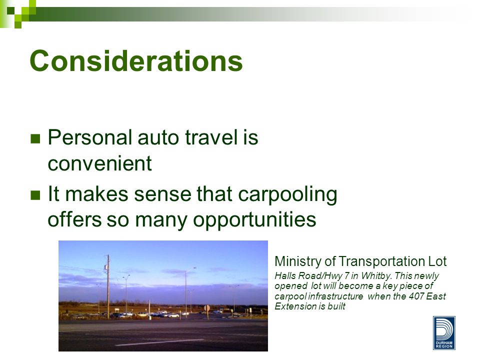 Considerations Personal auto travel is convenient It makes sense that carpooling offers so many opportunities Ministry of Transportation Lot Halls Road/Hwy 7 in Whitby.