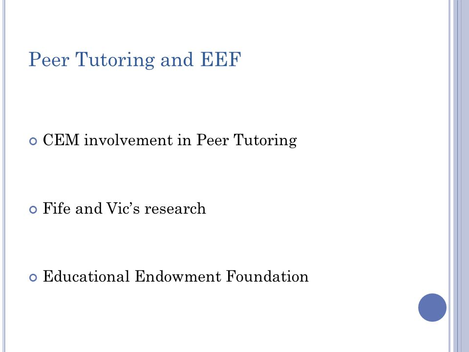 Peer Tutoring and EEF CEM involvement in Peer Tutoring Fife and Vic's research Educational Endowment Foundation