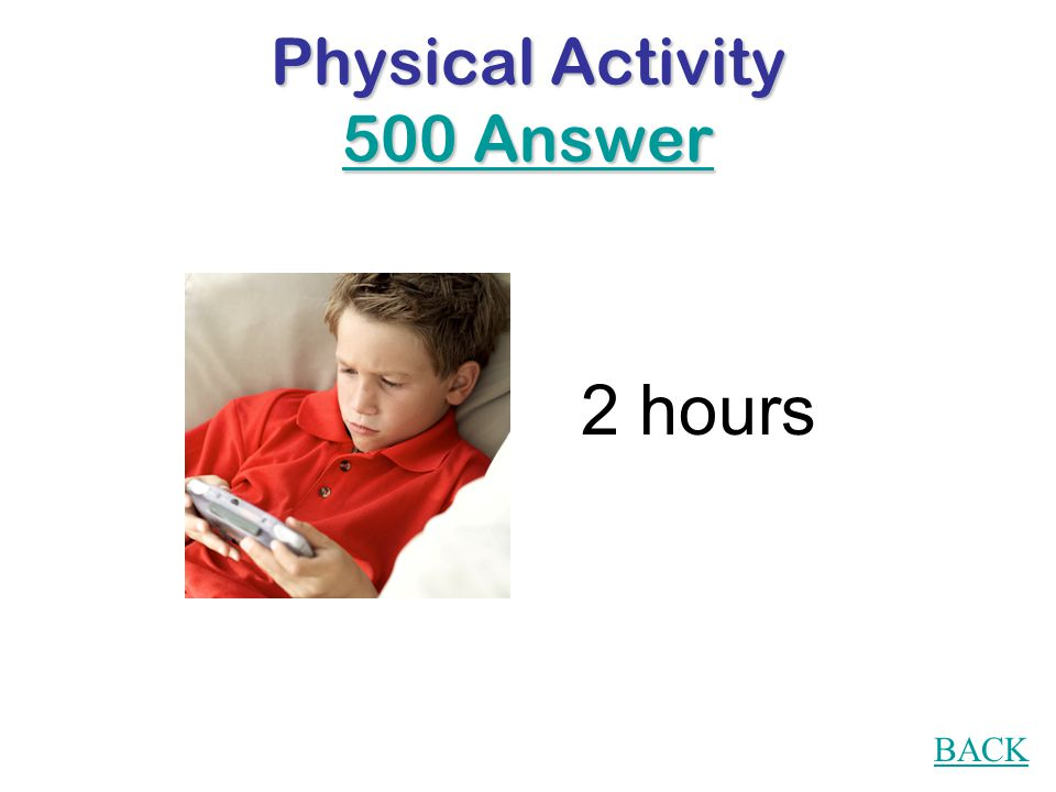 Physical Activity 500 Question Fill in the blank: Recreational screen time (e.g.